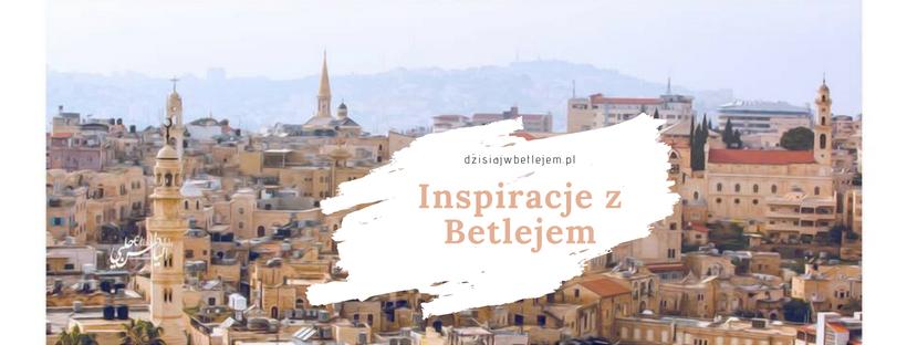 Inspiracje z Betlejem